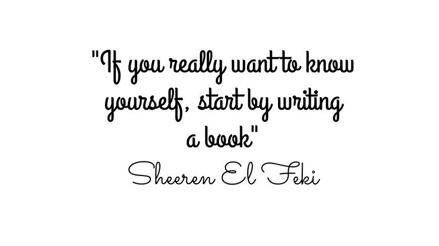 if-you-really-want-to-know-yourself-start-by-writing-a-book-sheeren-quote