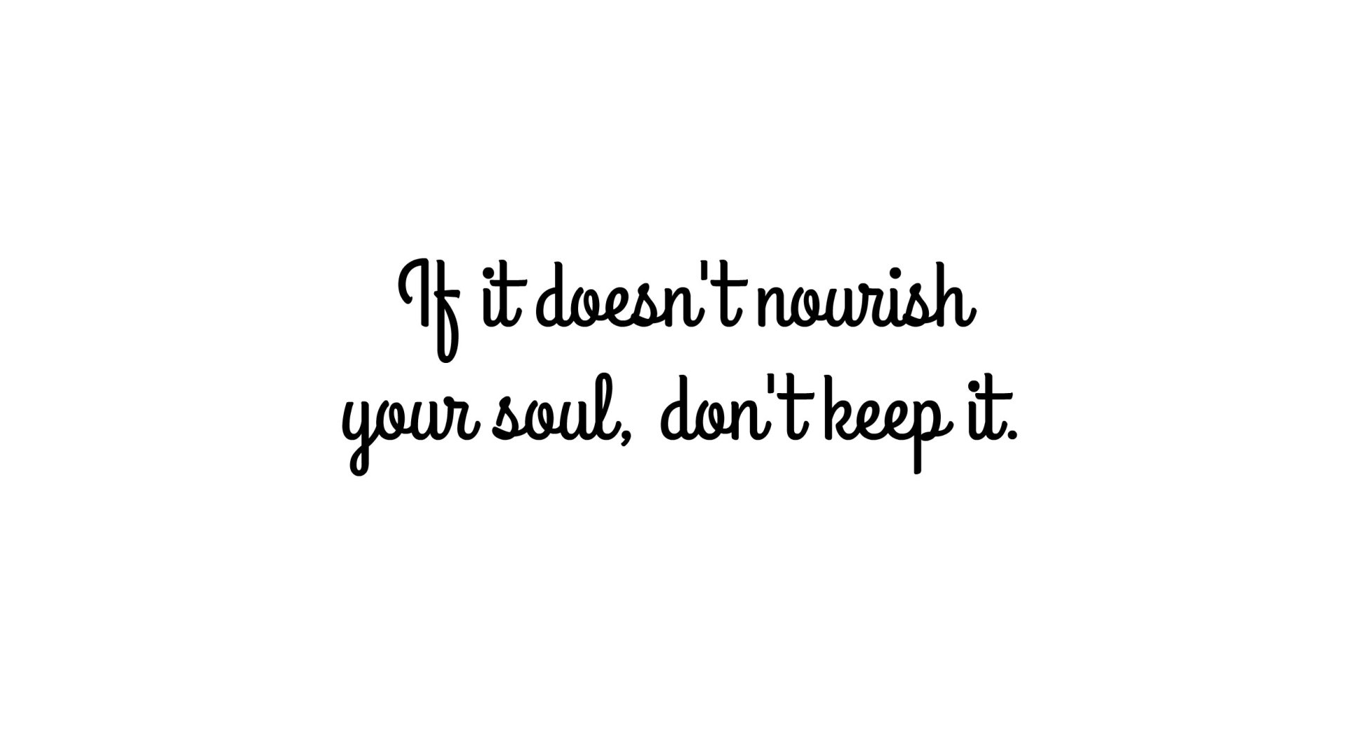 minimalism quote - if it doesn't nourish your soul, don't keep it
