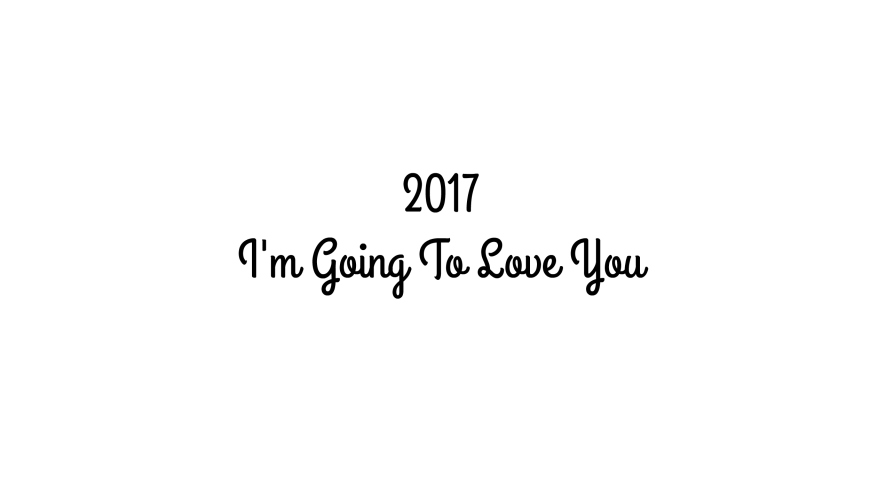 2017-im-going-to-love-you